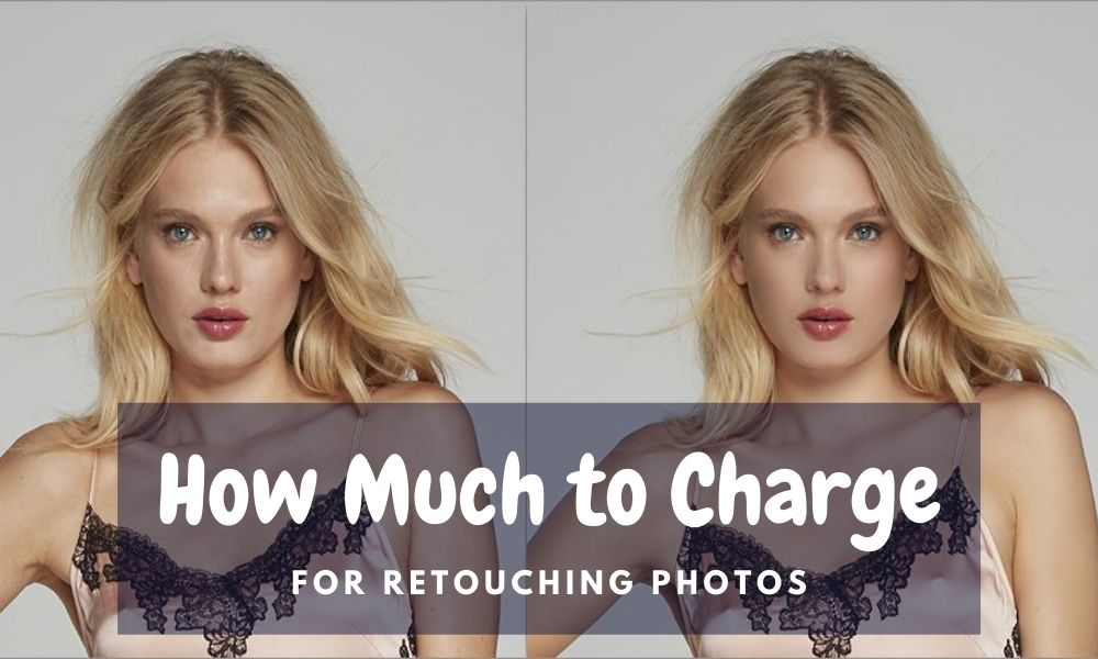 How Much to Charge for Retouching Photos